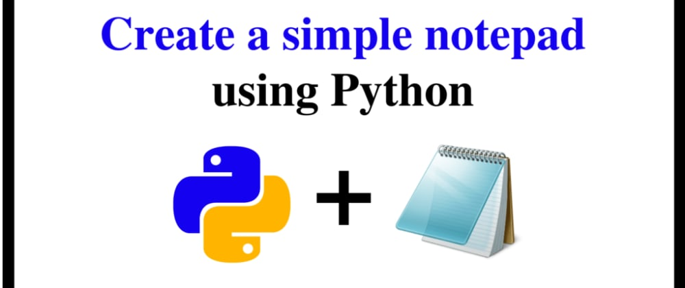 Cover image for Notepad Clone in Python.