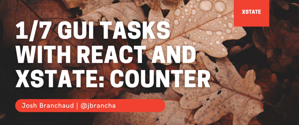 Cover image for 1/7 GUI Tasks with React and XState: Counter