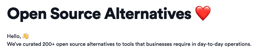 Open Source Alternatives ❤️ – Hello, 👋 We've curated 200+ open source alternatives to tools that businesses require in day-to-day operations.