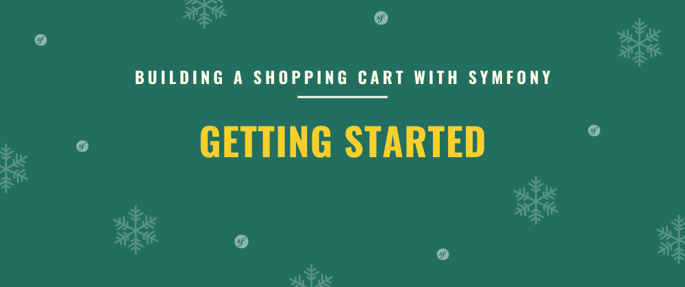 Cover image for Getting Started | Building a Shopping Cart with Symfony