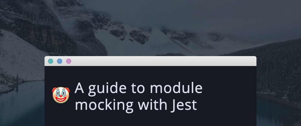 Cover image for A guide to module mocking with Jest