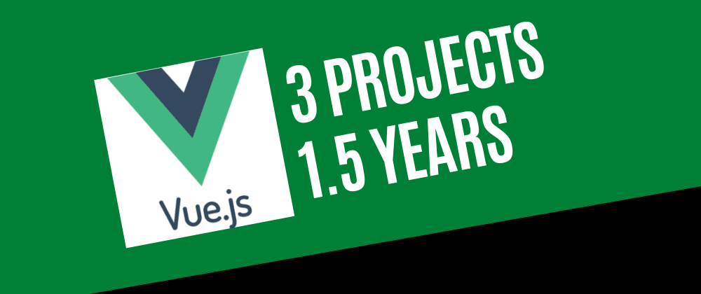 Cover image for My Vue Experience after 3 projects in 18 months