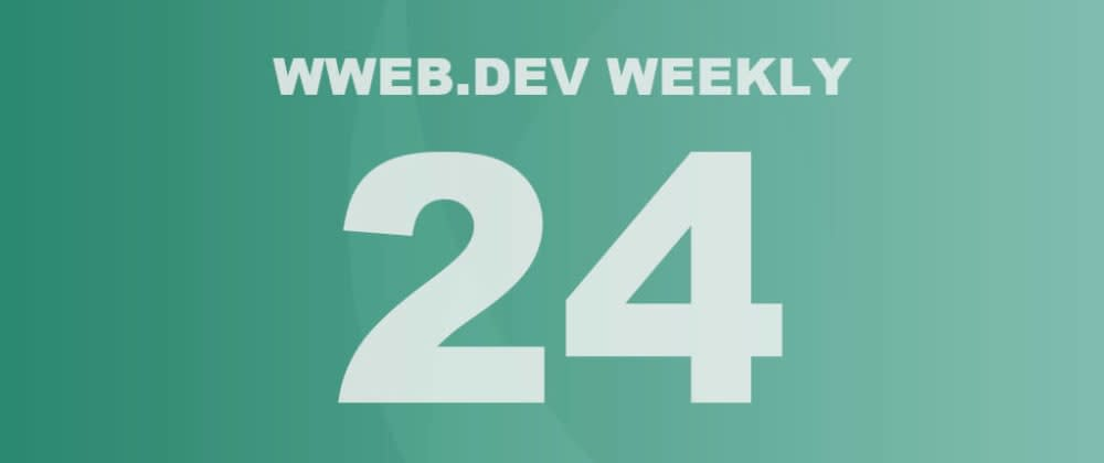 Cover image for Weekly web development update #24