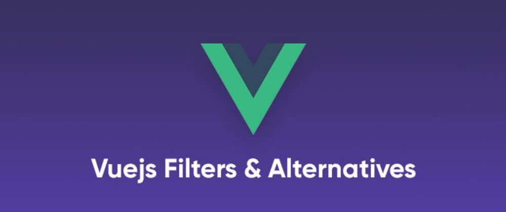 Cover image for Improving Vuejs Apps with Vue Filters and its Alternative (Vue Computed Properties)