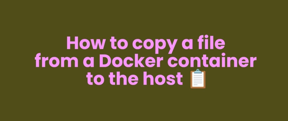 Cover image for How to copy a file from a Docker container to the host📋