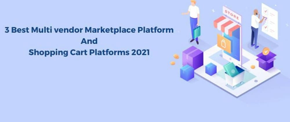 Cover image for 3 Best Multi vendor Marketplace Platforms & Shopping Cart Softwares 2021