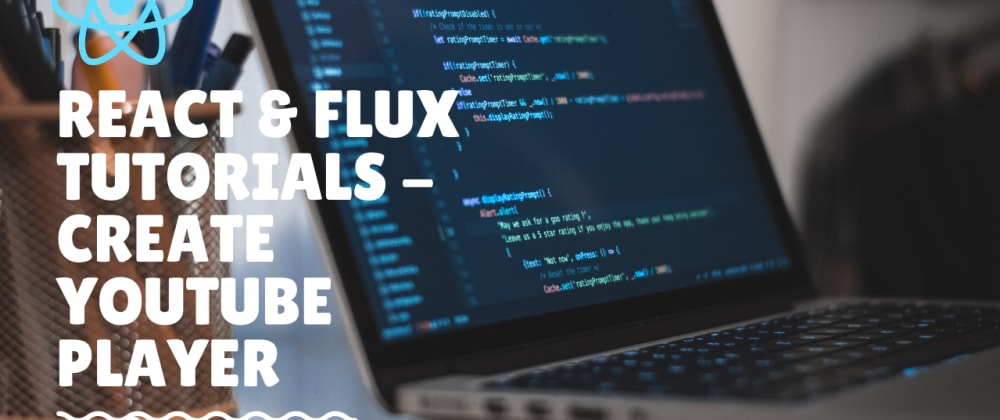 React & Flux Tutorials - Create Youtube Player - 1