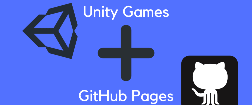 Cover image for Host your Unity Games online for free using GitHub