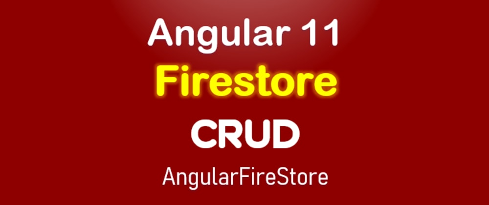 Cover image for Angular 11 Firestore CRUD: add/get/update/delete documents with AngularFireStore