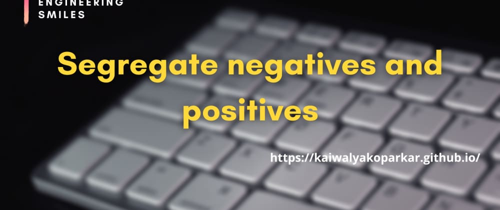 Cover image for ⚖️ Segregate negatives and positives ⚖️