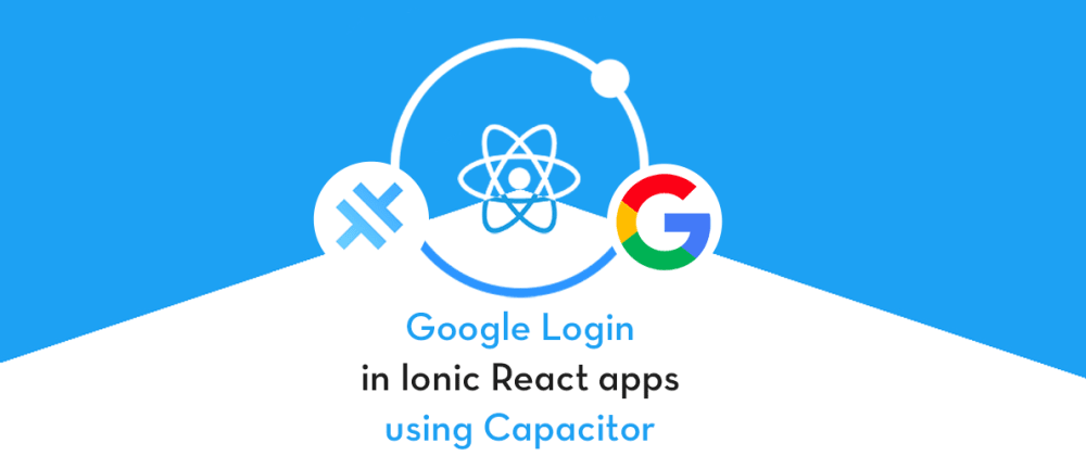 Cover image for Google Login in Ionic React Capacitor Apps