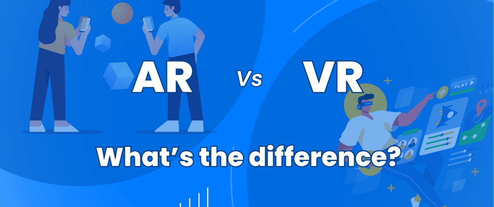 Cover image for AR vs VR: What's the Difference?