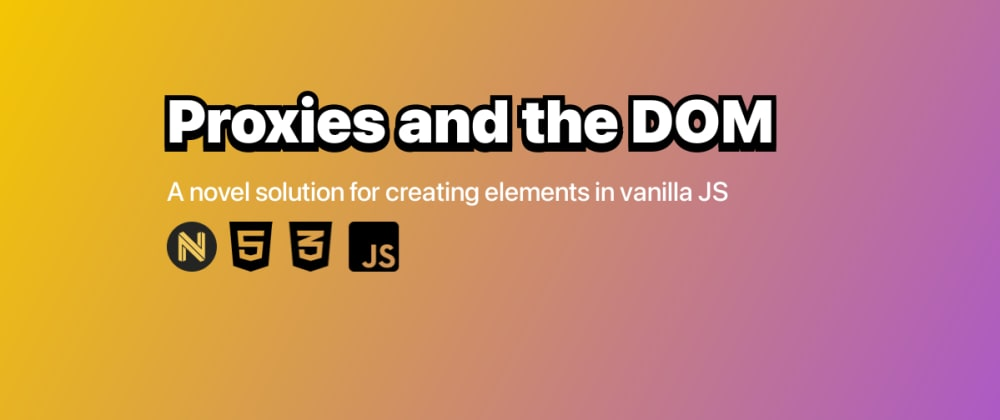 Cover image for Leveraging JS Proxies for the DOM