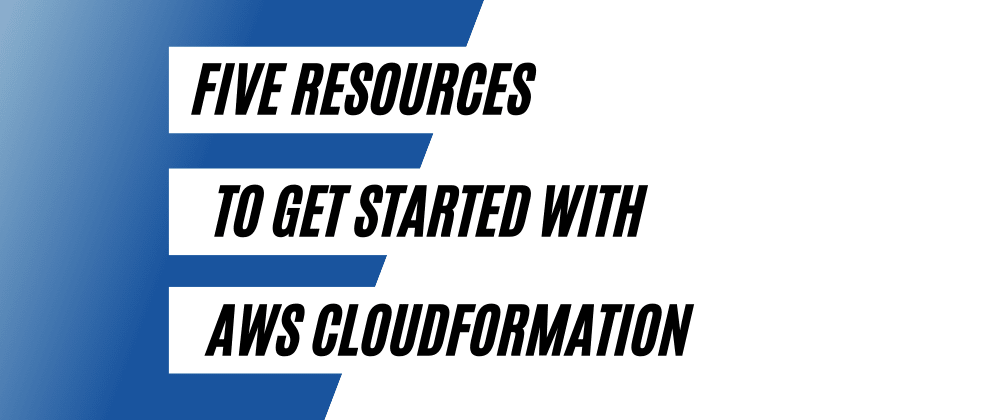 Cover image for Five Resources to Get Started with AWS CloudFormation