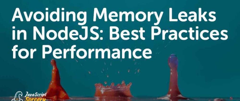 Cover image for Avoiding Memory Leaks in NodeJS: Best Practices for Performance