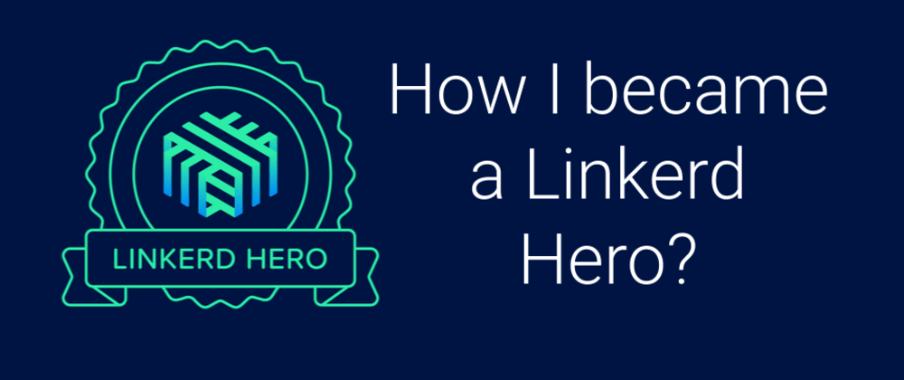Cover image for How I became a Linkerd Hero?