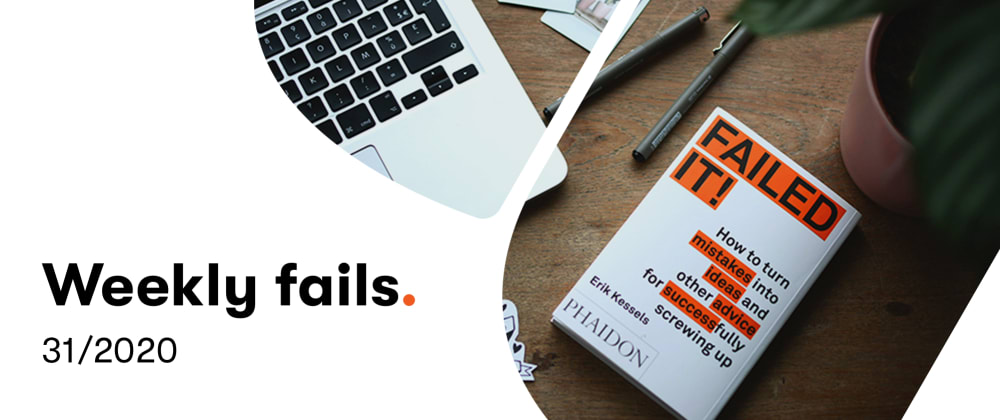 Cover image for 🤦♂️Weekly fail (31/2020)