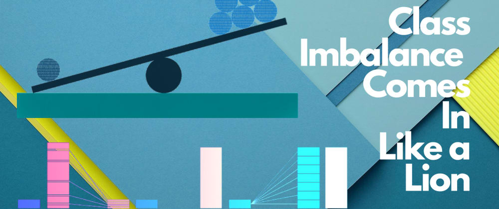 Cover image for Class Imbalance comes in Like a Lion
