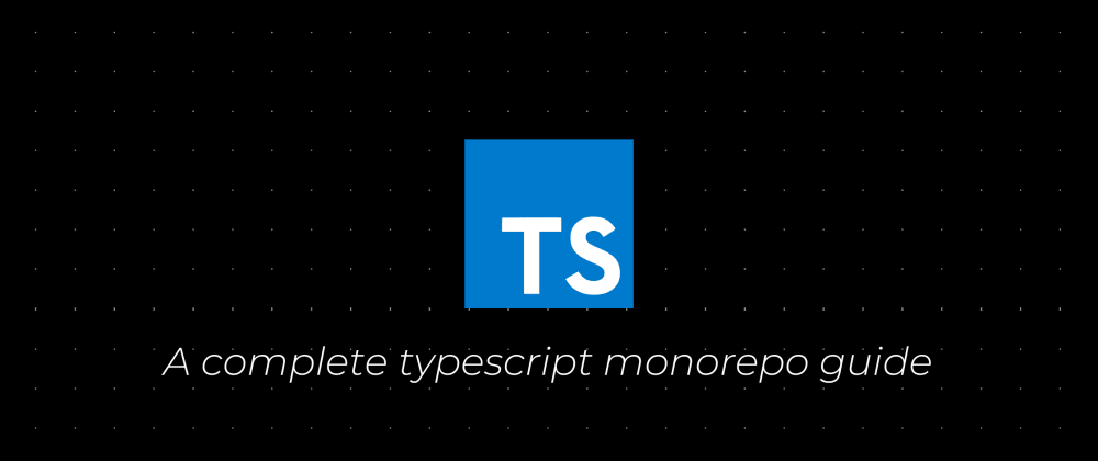 Cover image for An actual complete guide to typescript monorepos