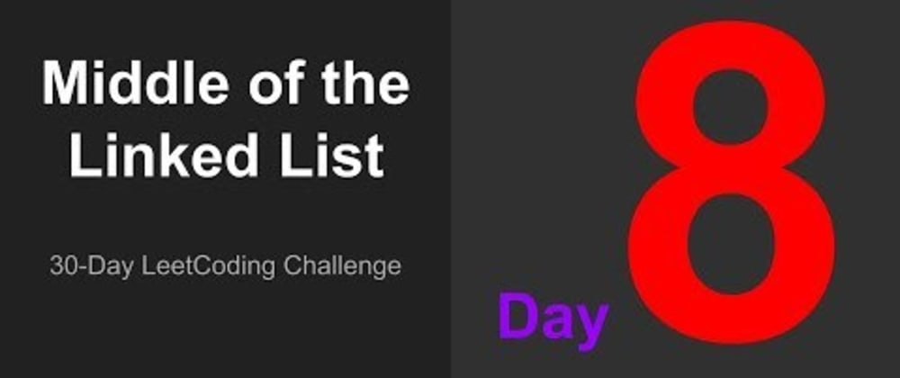 Cover image for 30-Day LeetCoding Challenge: Middle of the Linked List