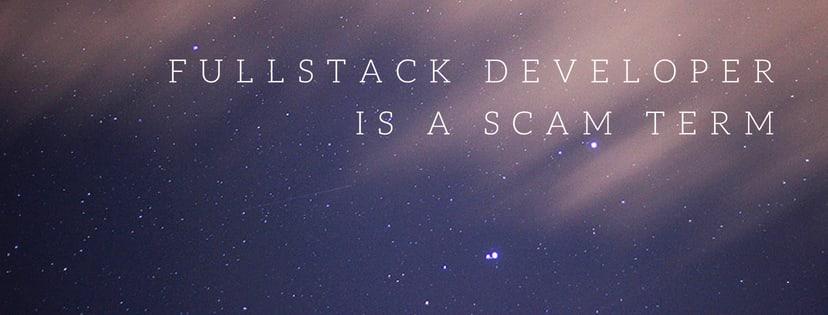 Fullstack developer is a scam term