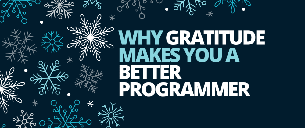Cover image for Why Gratitude Makes You a Better Programmer