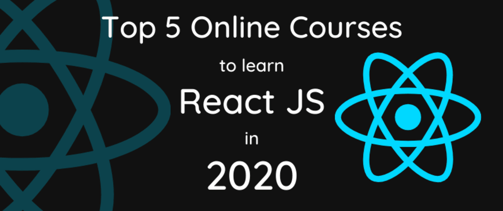 Cover image for Top 5 Online Courses to Learn React JS in 2020 - Best of All