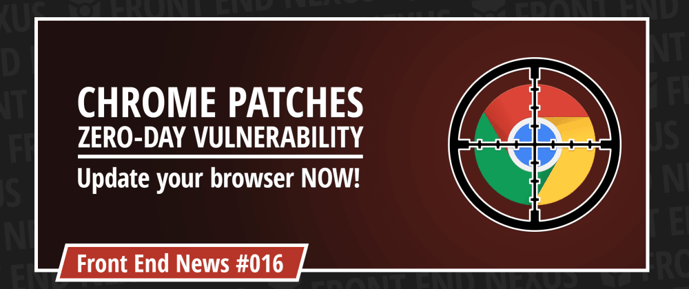 Cover image for Chrome Zero-Day Vulnerability, the end of the Flash era, and what WebRTC means for you | Front End News #016