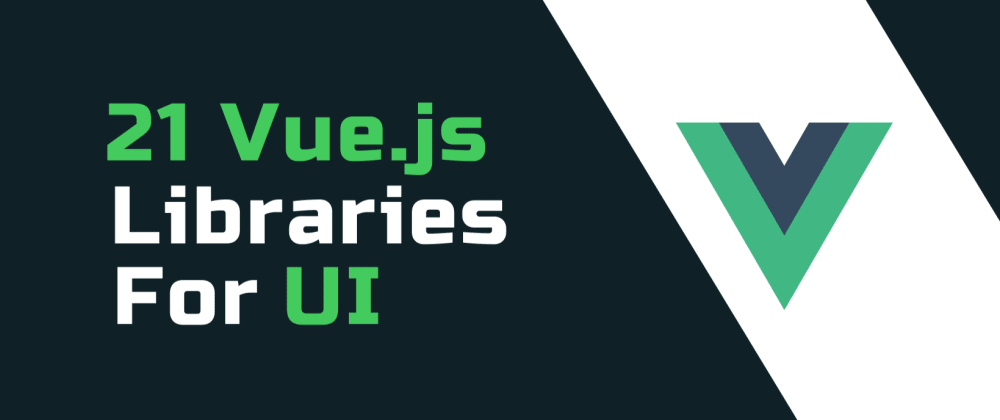 Cover image for 📣21 Best Vue.js Library For UI Design.