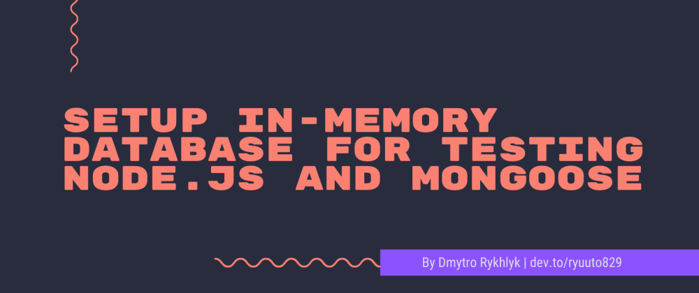 Cover image for Setup in-memory database for testing Node.js and Mongoose