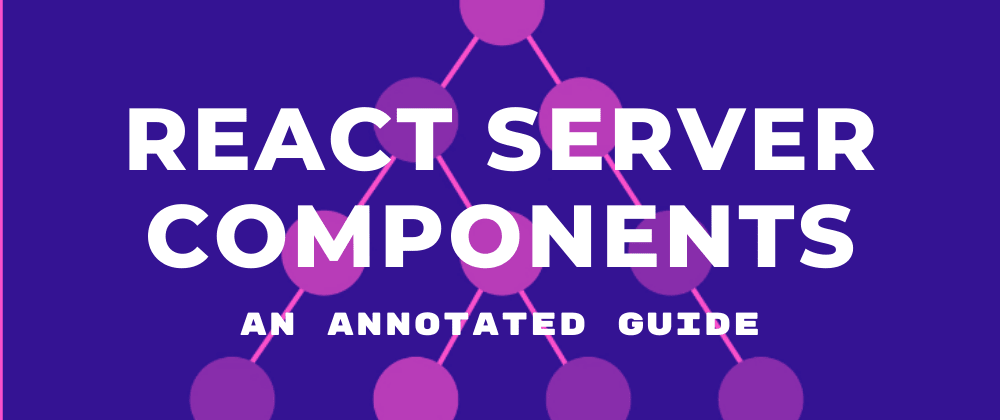 Cover image for An Annotated Guide to React Server Components