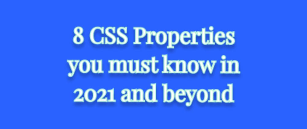 Cover image for 8 CSS Properties you must know in 2021 and beyond