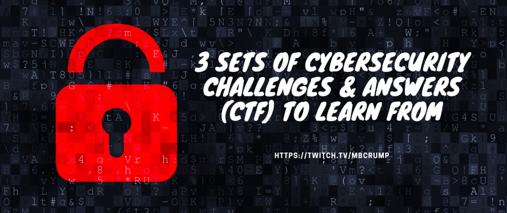 Cover image for 3 sets of Cybersecurity challenges & answers (CTF) to learn from