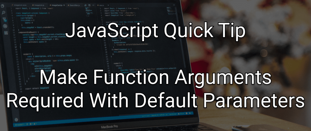 Cover image for JavaScript Quick Tip: Make Function Arguments Required With Default Parameters