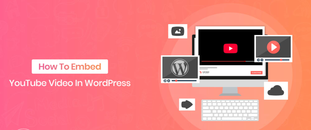 Cover image for How To Embed YouTube Video In WordPress
