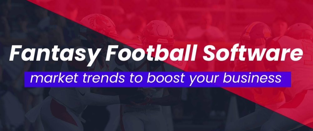 Cover image for Fantasy Football Software-market trends to boost your business