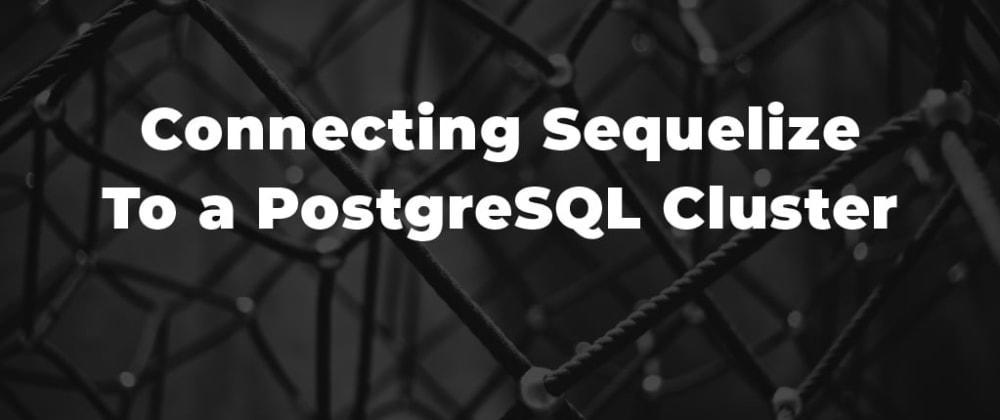 Cover image for Connecting Sequelize To a PostgreSQL Cluster