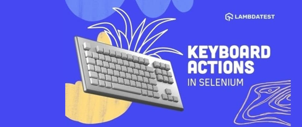 Cover image for Tutorial On Handling Keyboard Actions In Selenium WebDriver [With Example]