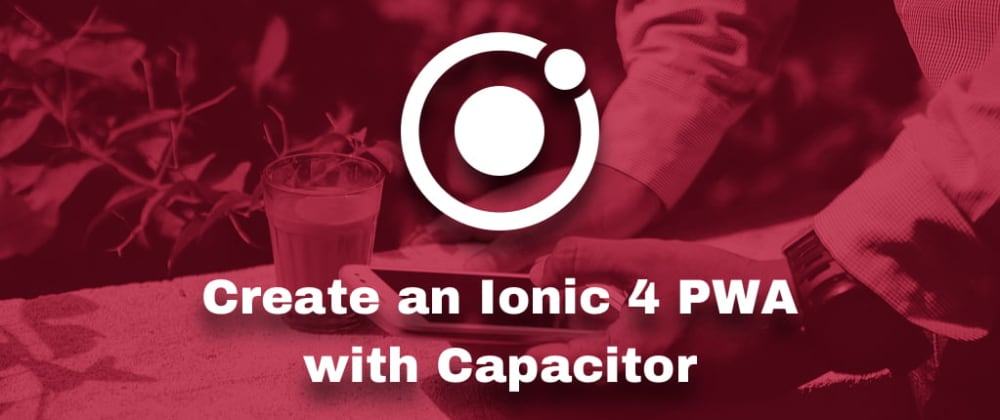 Cover image for Create an Ionic 4 PWA with Capacitor