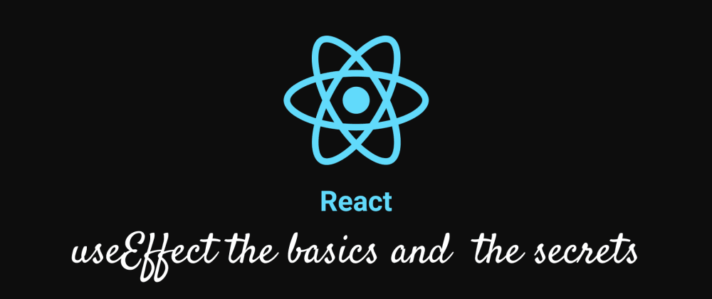 Cover image for React useEffect: The basics and the secrets