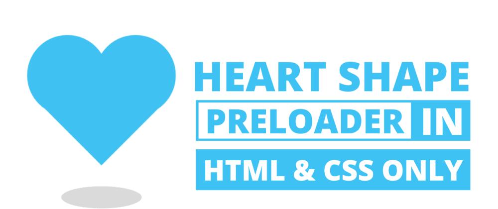 Cover image for Heart Shape Preloader in HTML & CSS