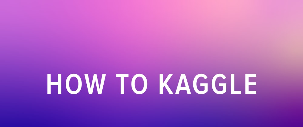 Cover image for How to Participate in a Kaggle Competition