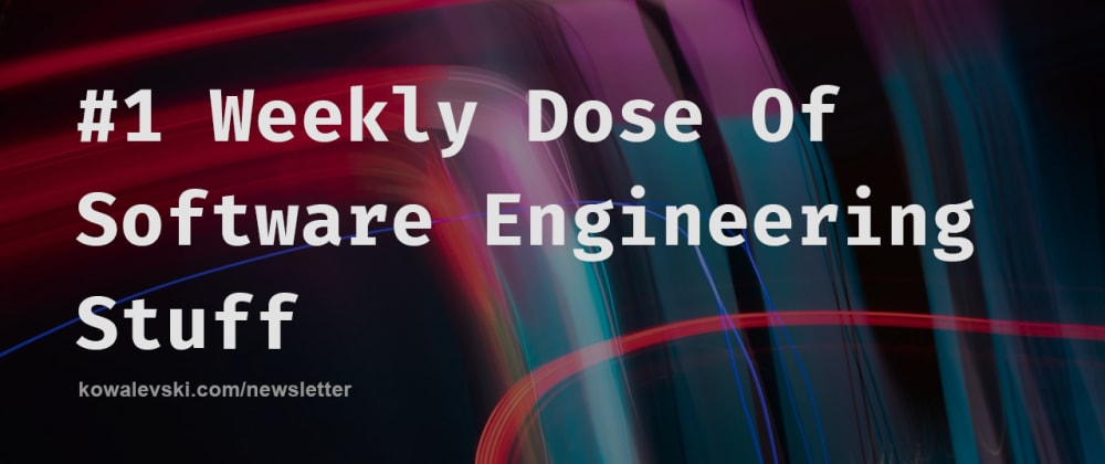 Cover image for #1 Weekly Dose Of Software Engineering Stuff