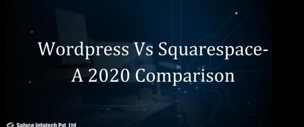 Cover image for WordPress Vs Squarespace- A 2020 Comparison