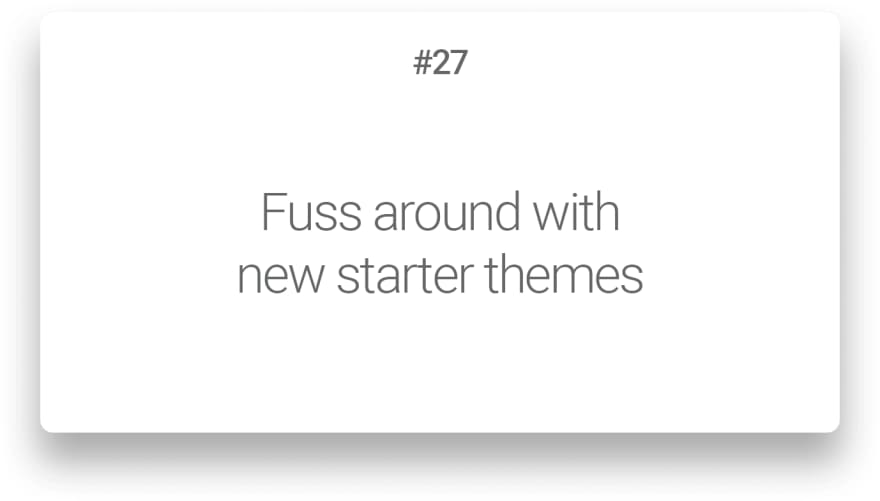 Fuss around with new starter themes