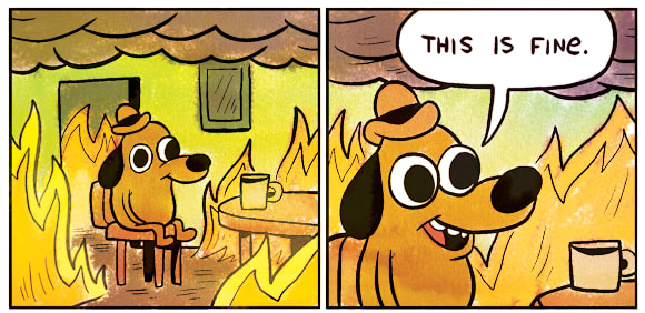 """Dog drinking coffee in burning house: """"this is fine"""""""