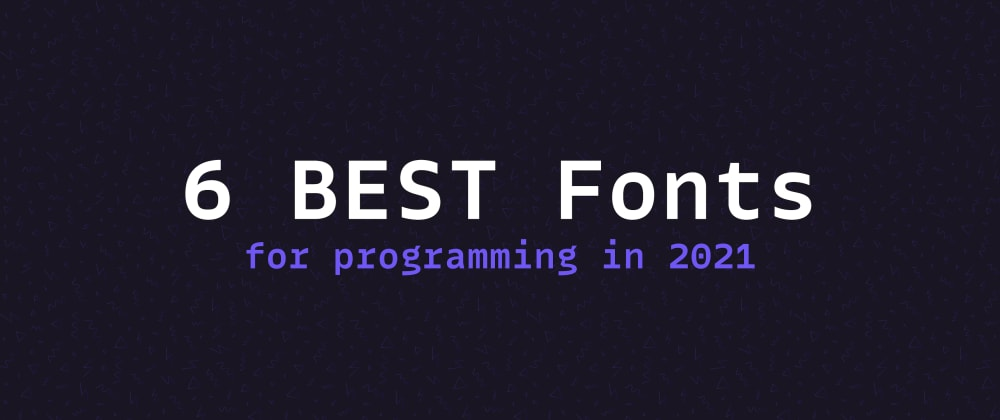 Cover image for 6 BEST Fonts for Programming in 2021