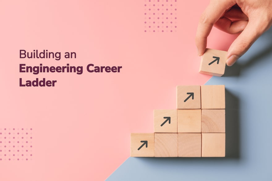 How to Introduce an Engineering Career Ladder to Your Company