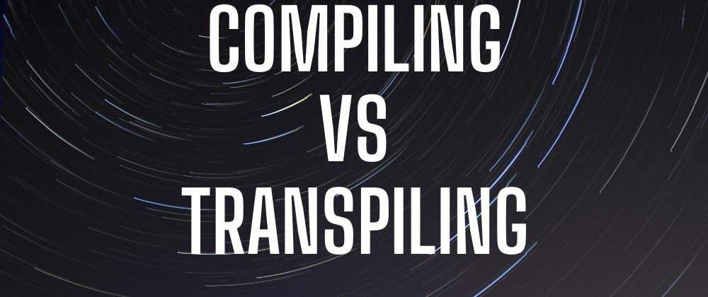 Cover image for Compiling vs Transpiling