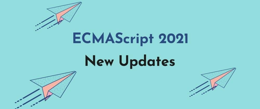 Cover image for ECMAScript 2021 New Updates